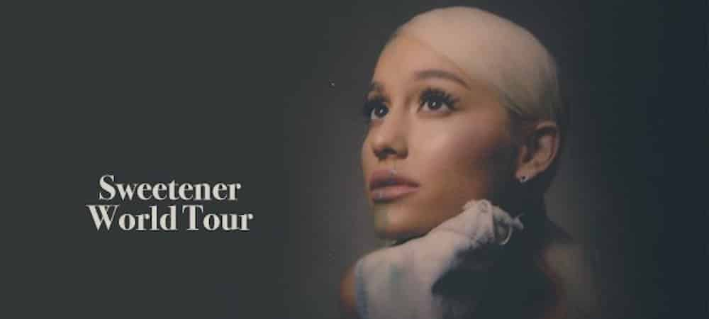 Ariana Grande : 3 choses à savoir sur Sweetener World Tour !