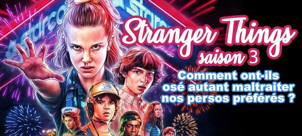 Stranger Things saison 3 pourquoi ont ils maltraité nos persos préférés grande
