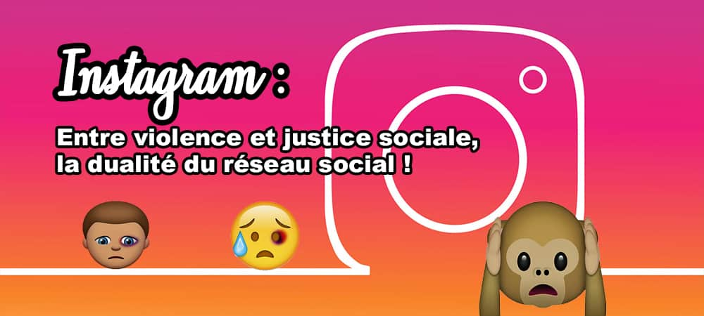 Instagram entre violence et justice sociale, la dualité du réseau social grande