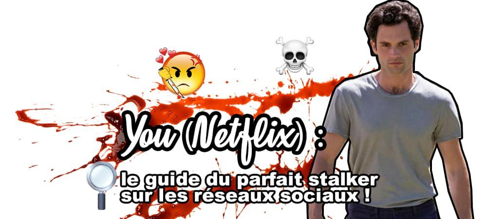 You (Netflix) ou le guide du parfait stalker sur les réseaux sociaux grande