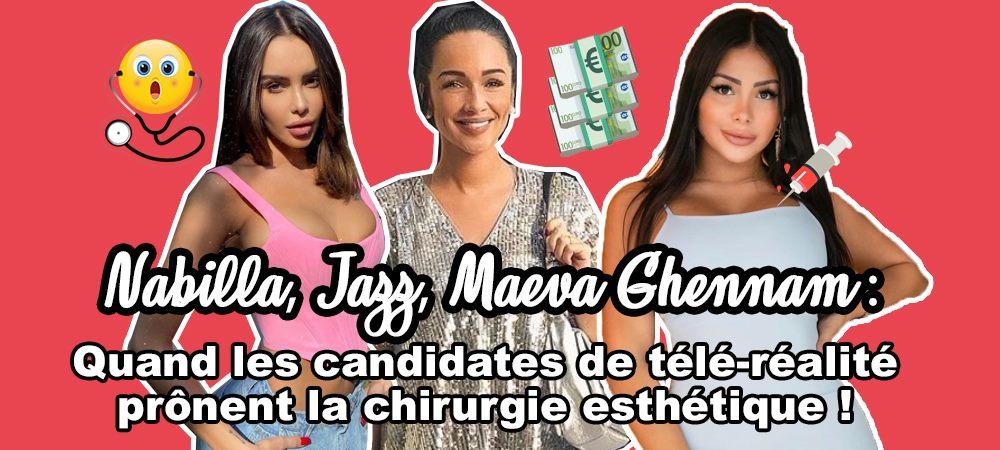 Nabilla, Jazz, Maeva Ghennam- quand les candidates de télé-réalité prônent la chirurgie esthétique !