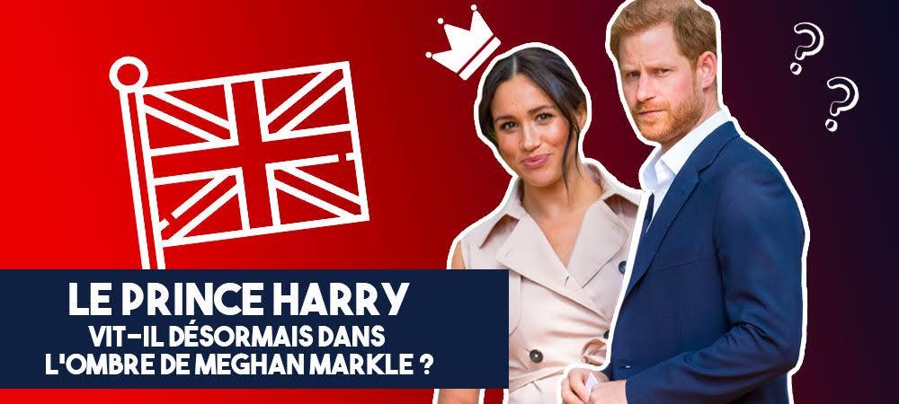 Harry: le prince vit-il désormais dans l'ombre de Meghan Markle ?
