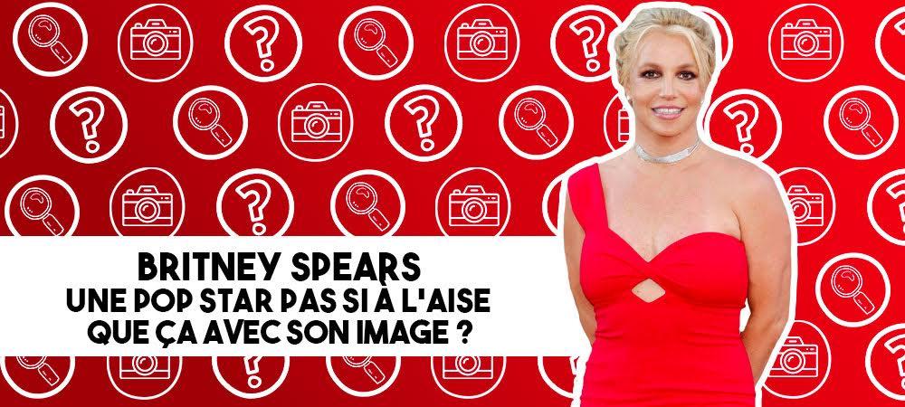 Britney Spears: une pop star pas si à l'aise que ça avec son image ?