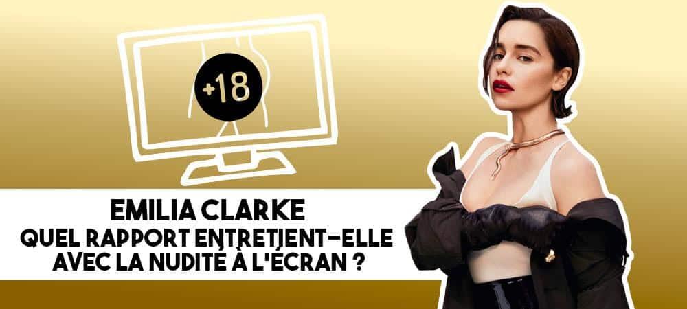Emilia Clarke: quel rapport entretient-elle avec la nudité ?