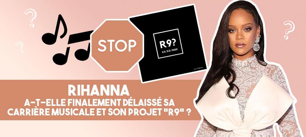 """Rihanna a-t-elle finalement délaissé sa carrière musicale et son projet """"R9"""" ?"""